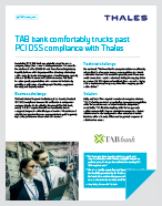 TAB bank comfortably trucks past PCI DSS compliance with Thales - Case Study