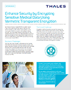 Enhance Security by Encrypting Sensitive Medical Data Using Vormetric Transparent Encryption - Case Study