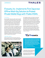 Fressets, Inc. Implements First Japanese Offline Multi-Sig Solution to Protect Private Wallet Keys with Thales HSMs - Case Study