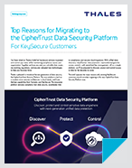 Top Reasons for Migrating to the CipherTrust Data Security Platform For KeySecure Customers