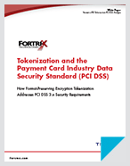 How Format-Preserving Encryption Tokenization Addresses PCI DSS 3.x Security Requirements, By Fortrex - White Paper