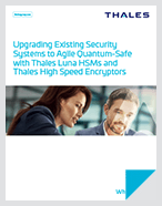 Upgrading Existing Security Systems to Agile Quantum-Safe with Thales Luna HSMs and Thales High Speed Encryptors - White Paper