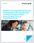 Meeting Technology Risk Management (TRM) Guidelines From The Monetary Authority Of Singapore (MAS) - White Paper
