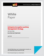 Enterprise Encryption And Key Management Strategy: The Time Is Now - White Paper