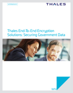Thales End-To-End Encryption Solutions: Securing Government Data - White Paper