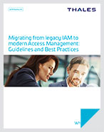 Migrating from legacy IAM to modern Access Management: Guidelines and Best Practices - White Paper