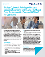 CyberArk Privileged Access Security Solution with Thales Luna HSM and HSM On Demand for CyberArk - Solution Brief