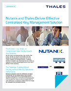 Nutanix and Thales Deliver Effective Centralized Key Management Solution - Solution Brief