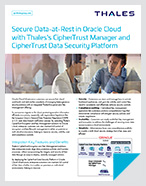 Secure Data-at-Rest in Oracle Cloud with Thales's CipherTrust Manager and CipherTrust Data Security Platform - Solution Brief