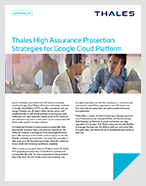 Thales High Assurance Protection Strategies for Google Cloud Platform - Solution Brief