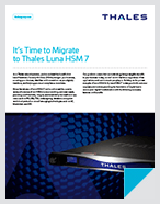 It's Time to Migrate to Thales Luna HSM 7 - Solution Brief