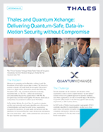 Thales and Quantum Xchange: Delivering Quantum-Safe, Data-in- Motion Security without Compromise - Solution Brief