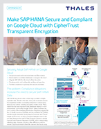 Make SAP HANA Secure and Compliant on Google Cloud with CipherTrust Transparent Encryption - Solution Brief