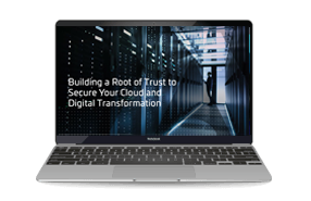 Building a Root of Trust to Secure Your Cloud and Digital Transformation-Webinar