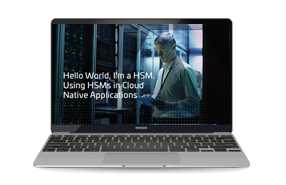 Hello World, I'm a HSM. Using HSMs in Cloud Native Applications-Webinar