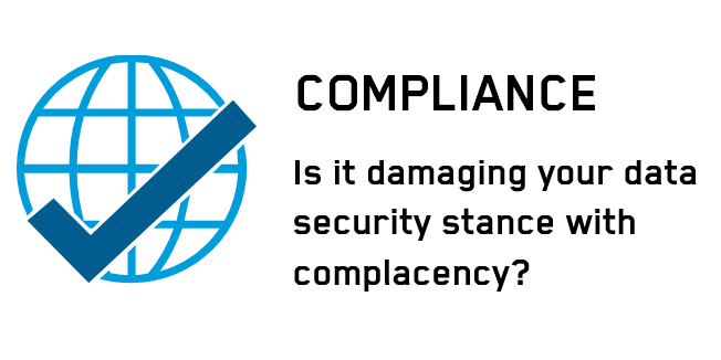 Compliance damage to data security - complacency